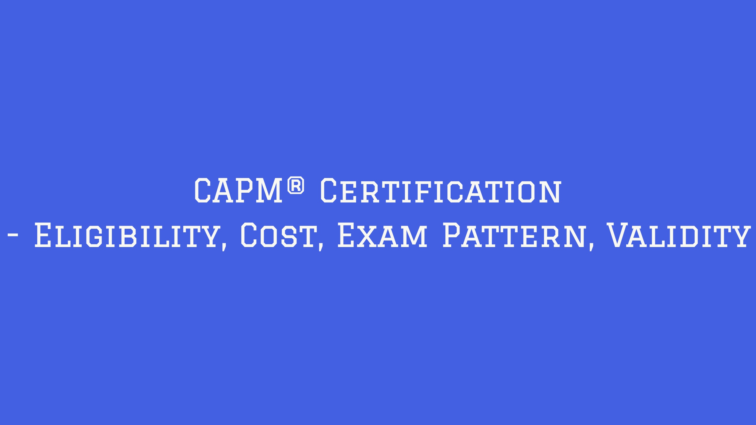 Capm certification eligibility cost exam pattern validity capm certification cost validity exam pattern 1betcityfo Images